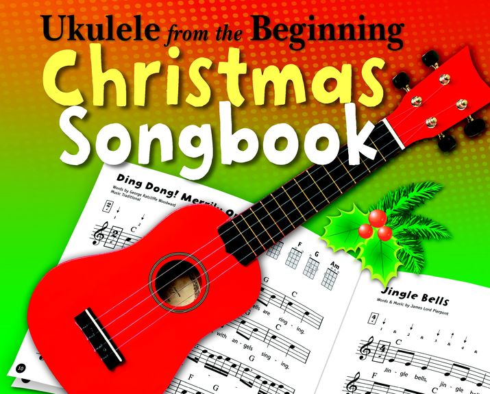 UKULELE FROM THE BEGINNING - CHRISTMAS SONGBOOK