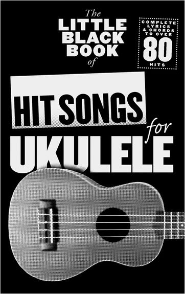 THE LITTLE BLACK BOOK OF HIT SONGS FOR THE UKULELE