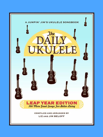 THE DAILY UKULELE - LEAP YEAR - 366 Songs For Better Living (AJ)