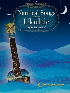 NAUTICAL SONGS FOR THE UKULELE - DICK SHERIDAN